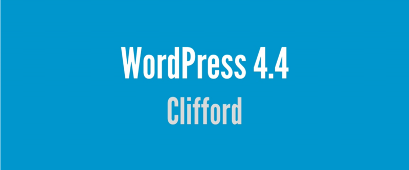"WordPress 4.4 ""Clifford"" is Out"