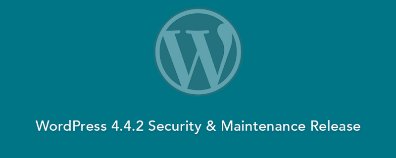 WordPress 4.4.2 Security and Maintenance Update is Out
