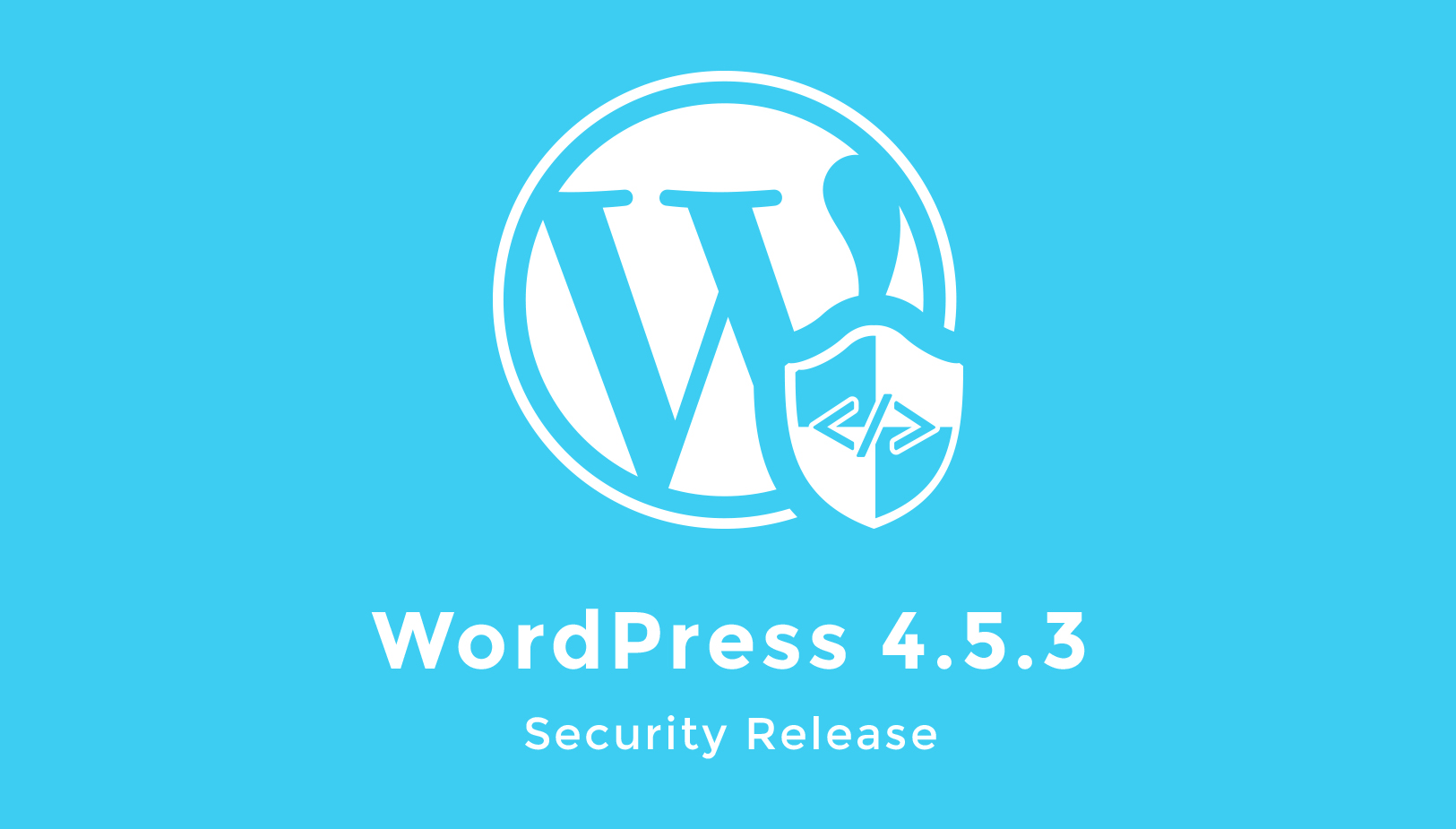 WordPress 4.5.3 Security release fixes some major issues