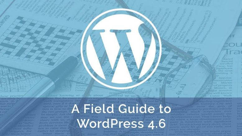 Field Guide to WordPress 4.6