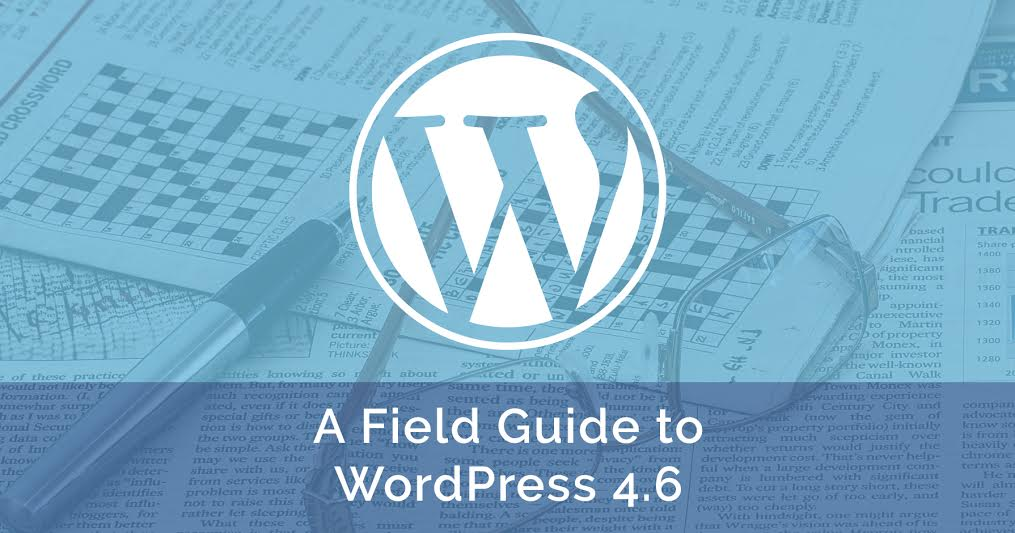 A Field Guide to WordPress 4.6