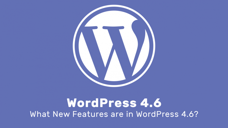 New Features of WordPress 4.6