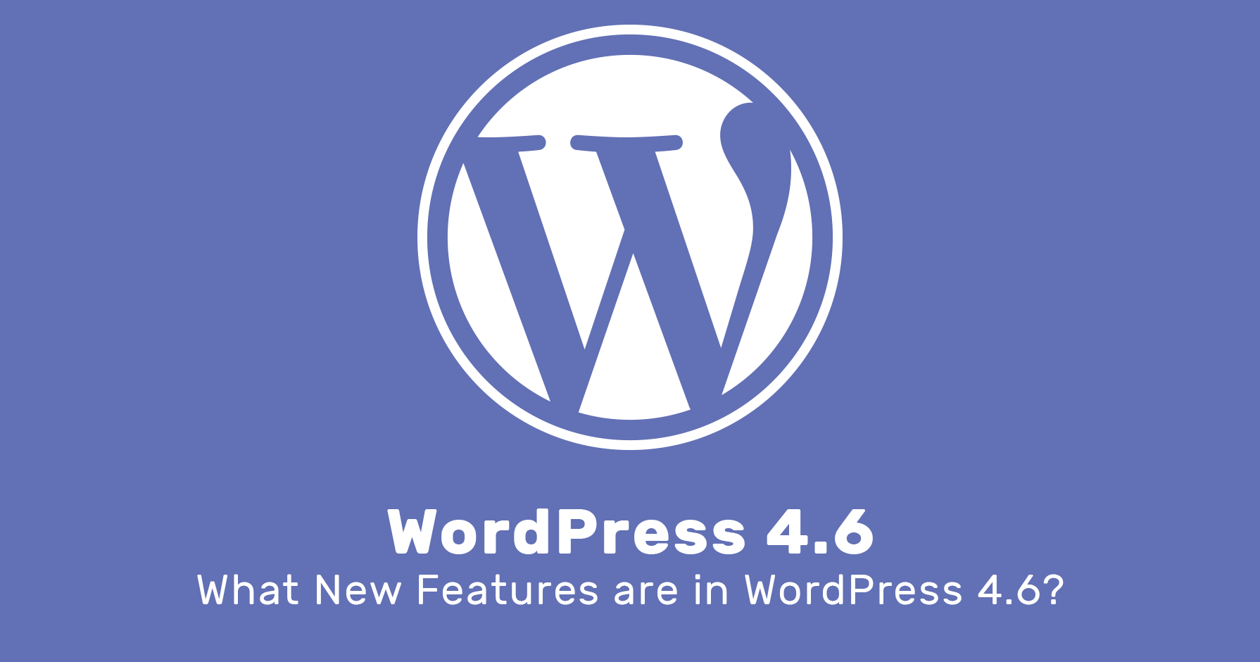 What New Features are in WordPress 4.6?