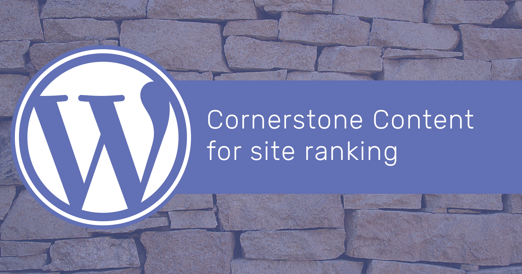 How to create a fool-proof Cornerstone for site ranking