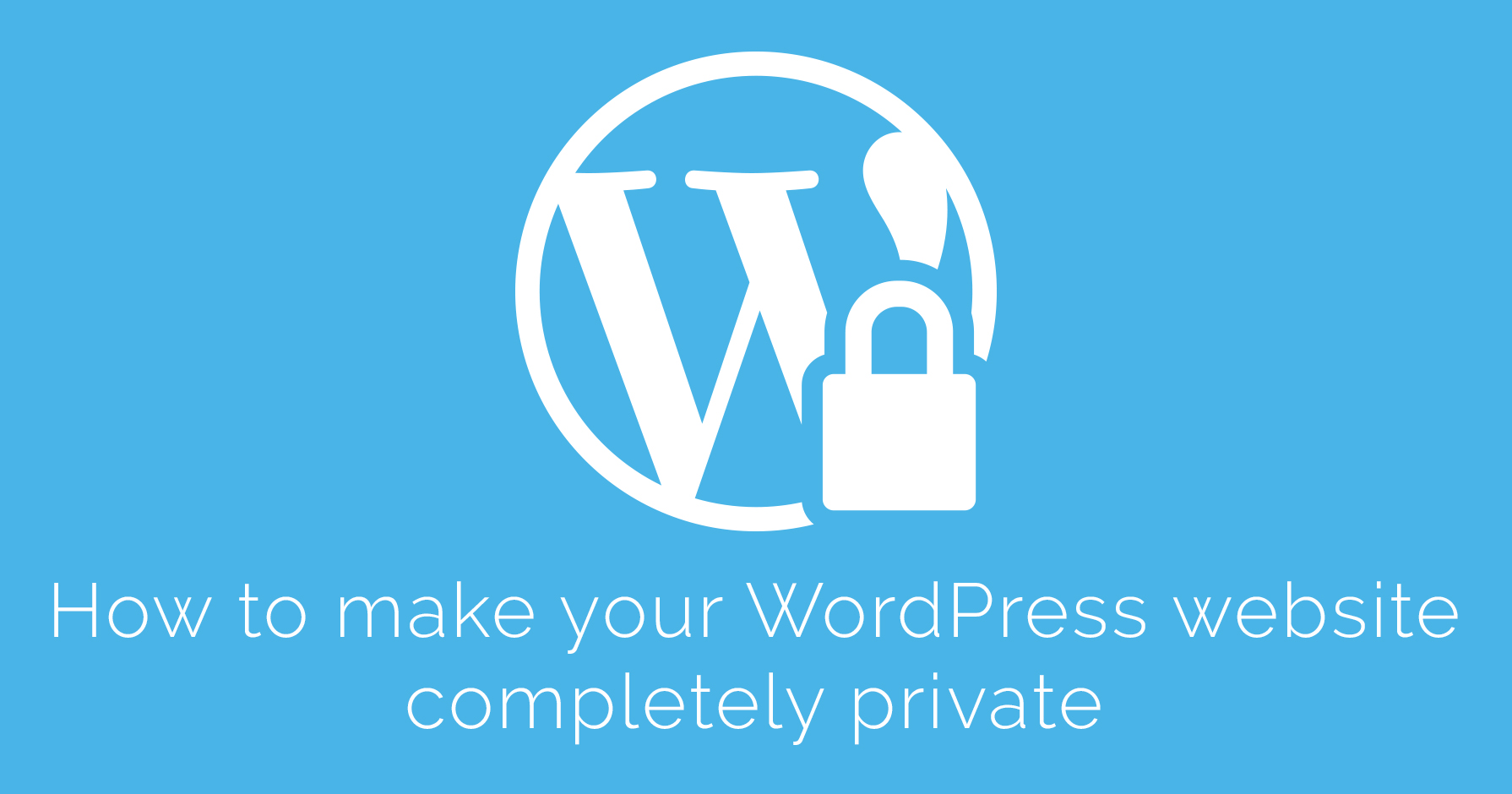 make your WordPress website completely private