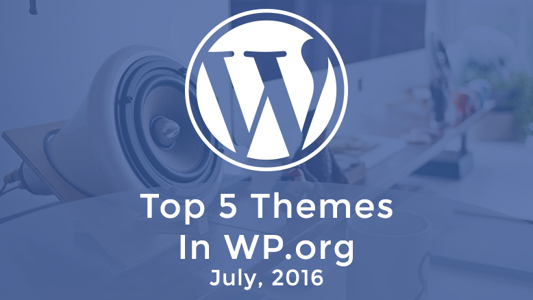 Top 5 free themes in WordPress.org – July, 2016