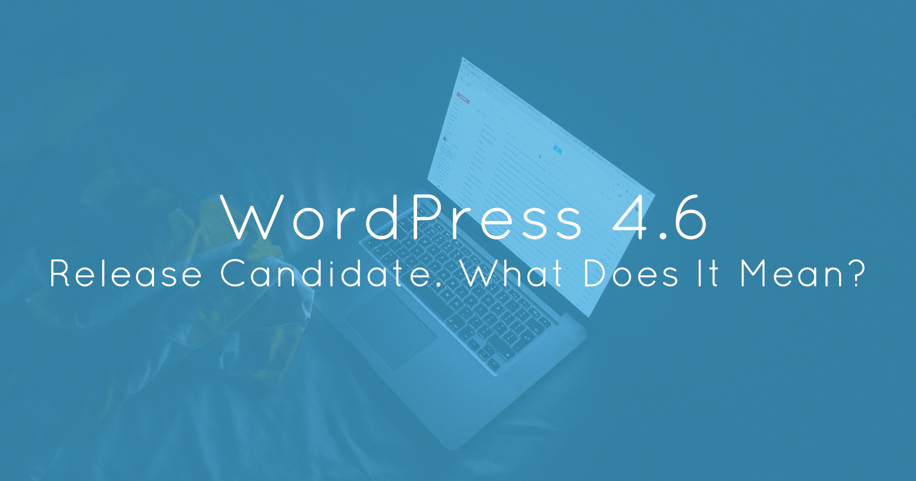 WordPress 4.6 Release Candidate. What Does It Mean?