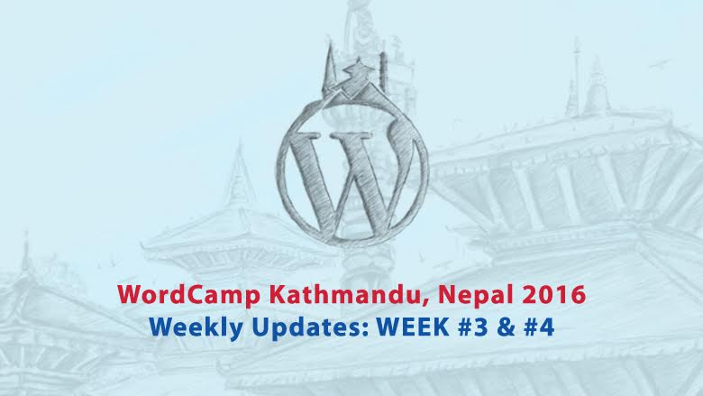 WordCamp Kathmandu 2016 Weekly Updates: Week #3 & #4