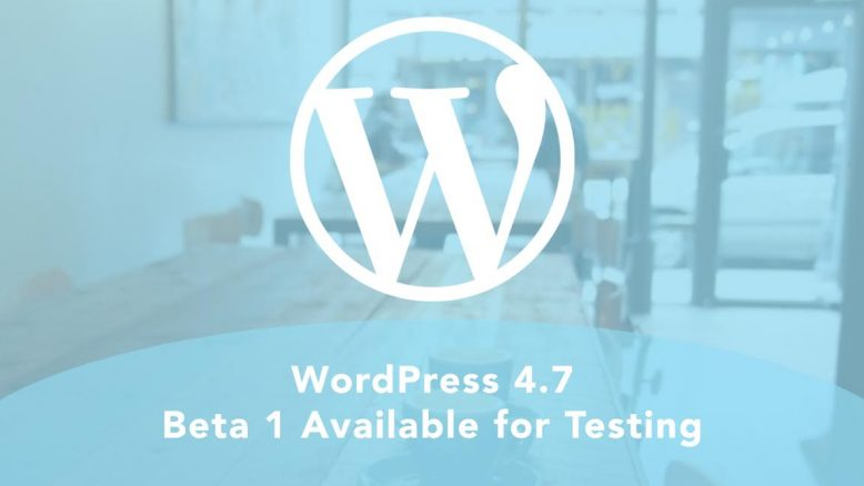 WordPress 4.7 Beta 1 Available for Testing