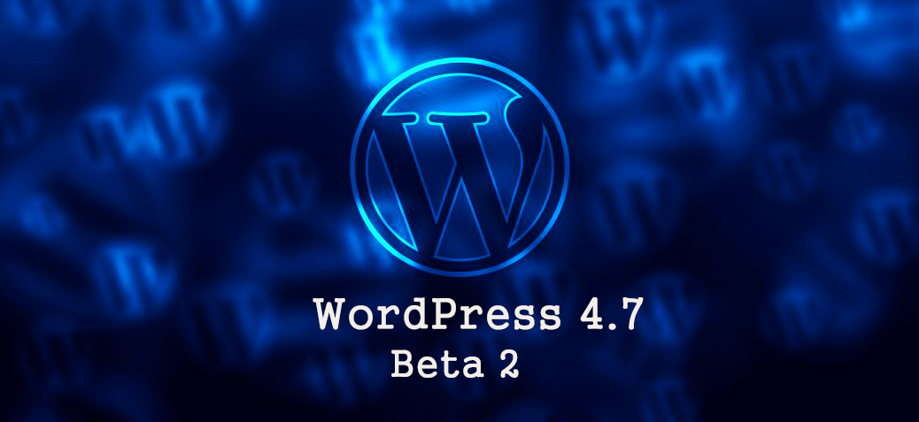 WordPress 4.7 Beta 2