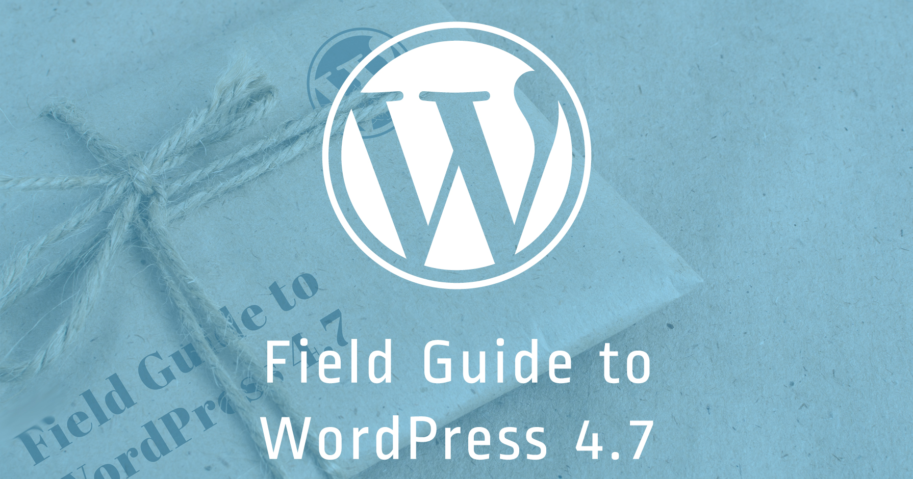 Way to WordPress 4.7 – A Field Guide to WordPress 4.7