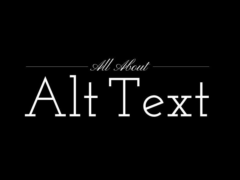 What is Alt Text and Why is it important? (text)