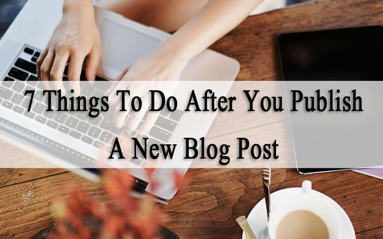 7 Things to Do After You Publish a New Blog Post
