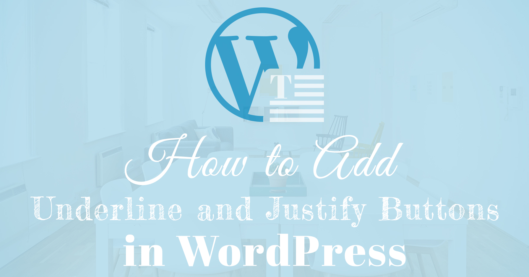 How to Add Underline and Justify Buttons in WordPress