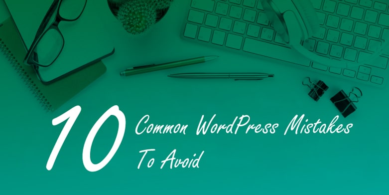 10 common WordPress mistakes to avoid