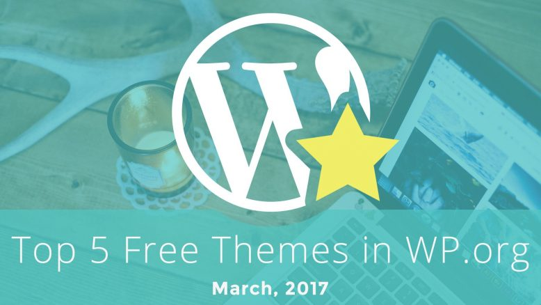 Top 5 Free Themes in WordPress.org - March 2017