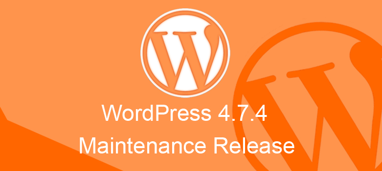 WordPress 4.7.4 Maintenance Release is Now Available