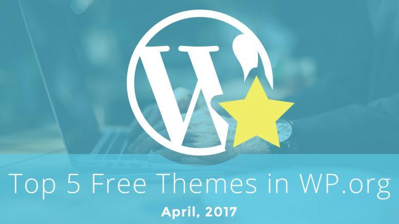 Top 5 Free Themes in WordPress.org—April 2017