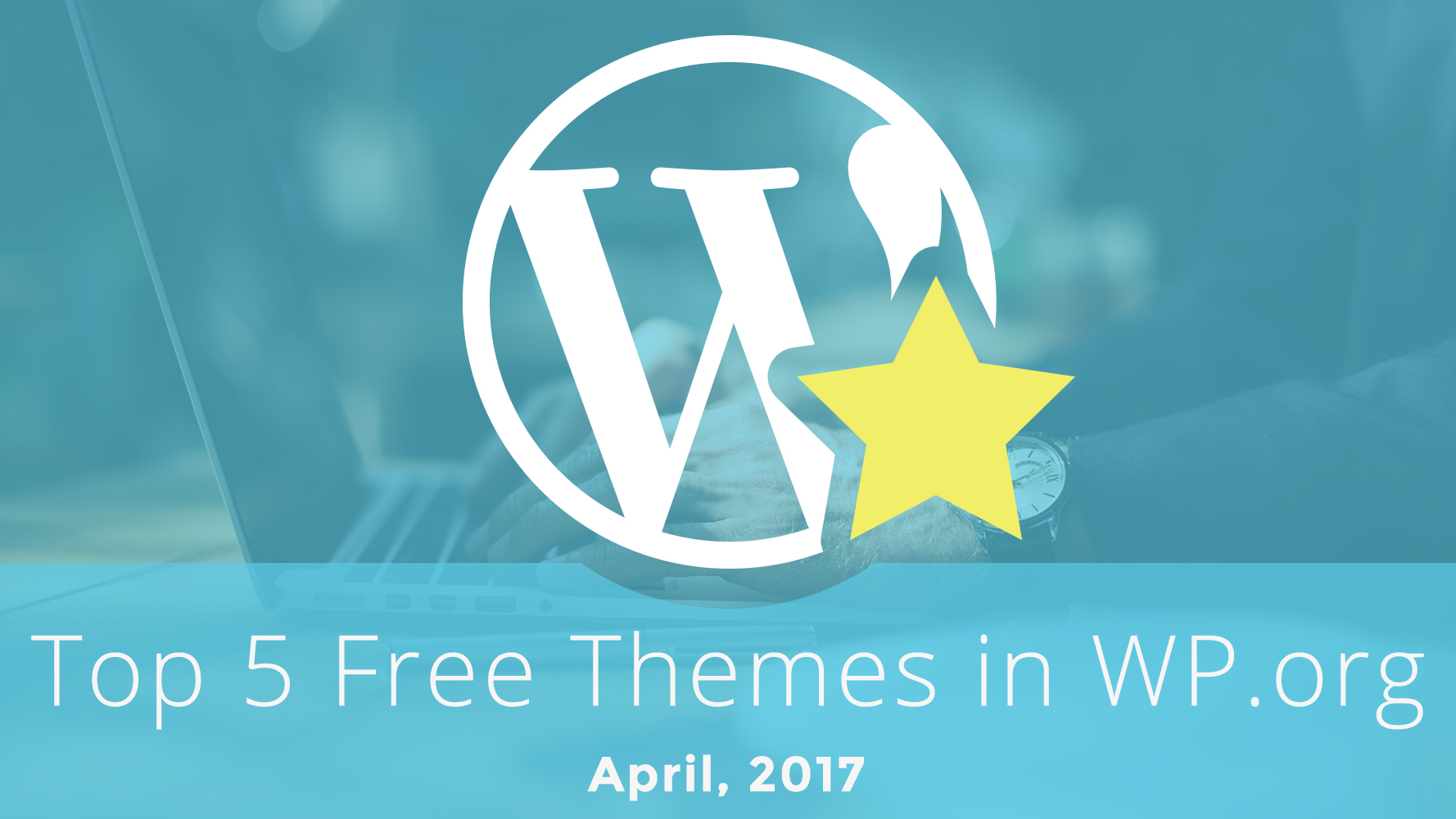 Top 5 Free Themes in WordPress.org—April 2017