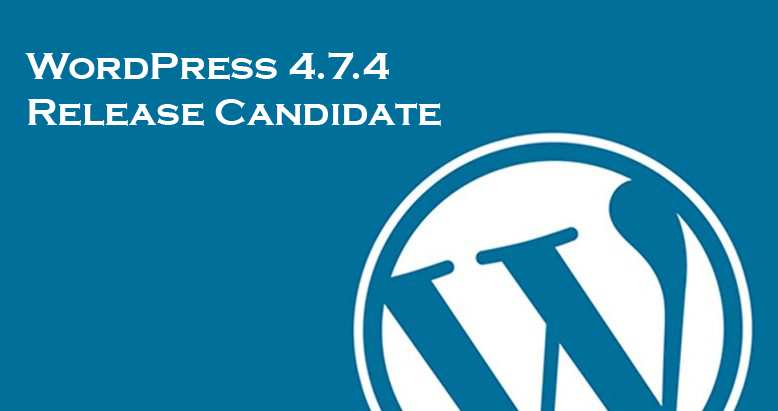 WordPress 4.7.4 Release Candidate is Out for the World to Try