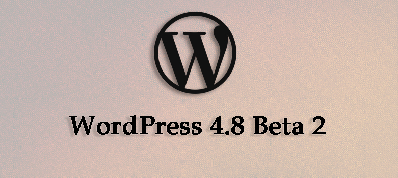 WordPress 4.8 Beta 2 is Now Available for Testing