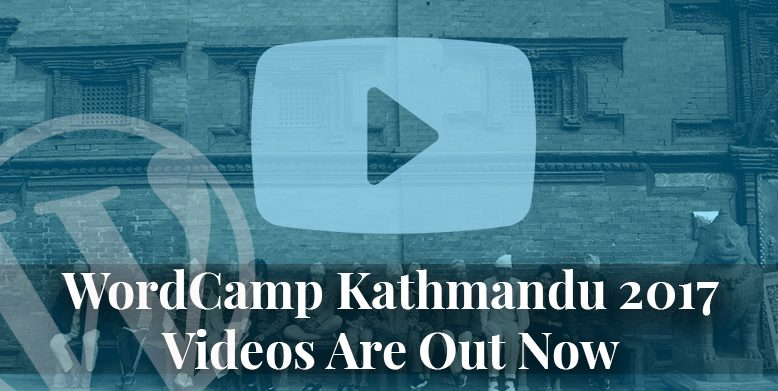 WordCamp Kathmandu 2017 Videos are out now