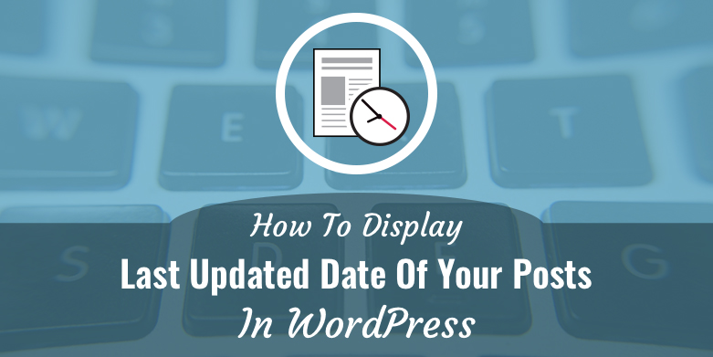 How to Display the last updated dated of your posts in WordPress