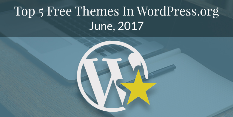 Top 5 Free Themes in WordPress.org – June 2017