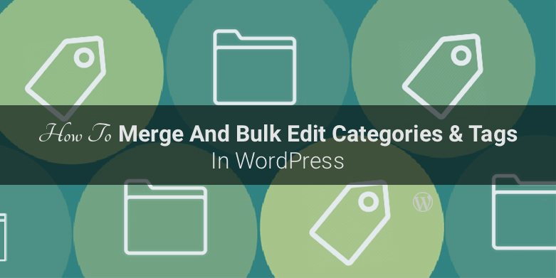 How to merge and bulk edit categories and tags in WordPress