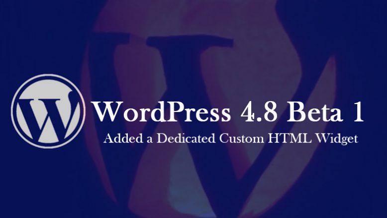 WordPress 4.8 Beta 1 Added a Dedicated Custom HTML Widget