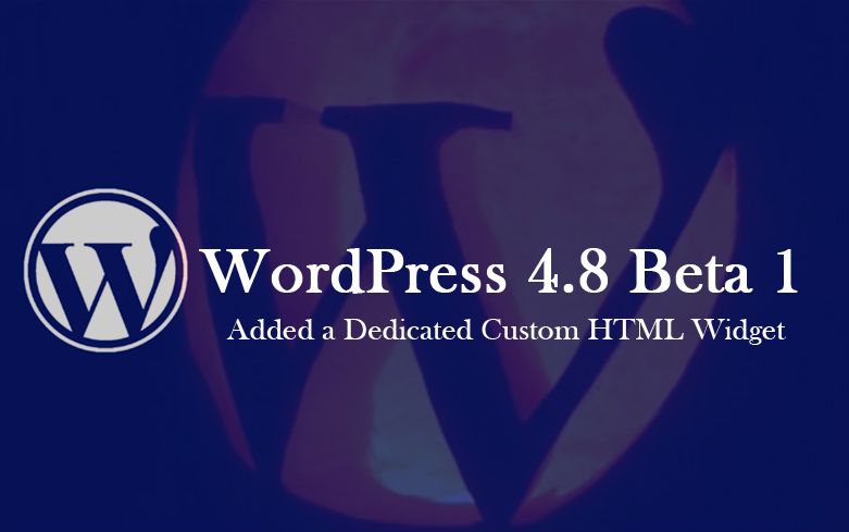 WordPress 4.8 Beta 1 Added a Dedicated Custom HTML Widget