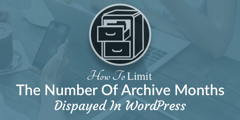 How to limit the number of archives displayed in WordPress