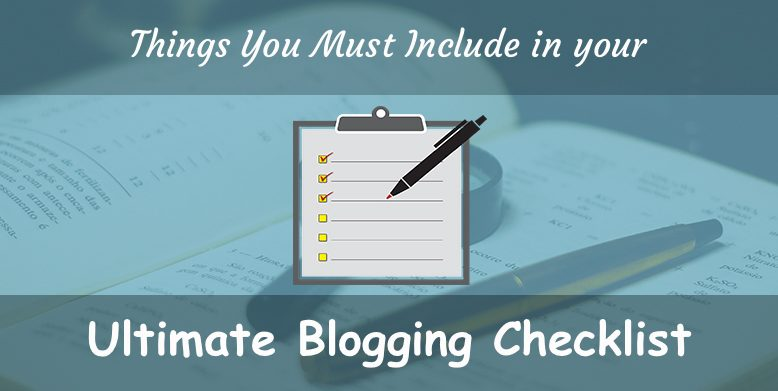Things that you must include in your ultimate blogging checklist