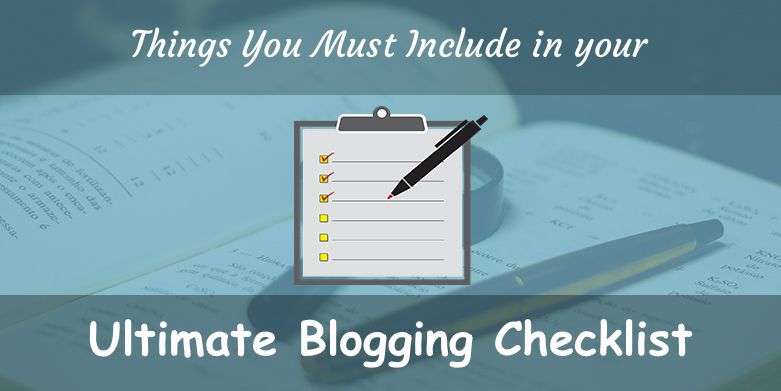 Things You Must Include in Your Ultimate Blogging Checklist