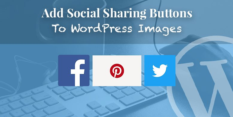 Add Social Sharing Buttons to WordPress Images