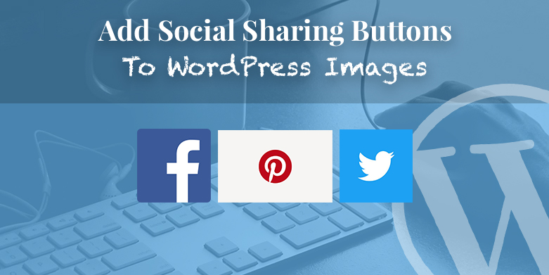 Adding Social Sharing Buttons to WordPress Images