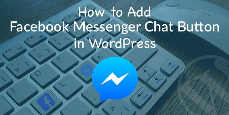 How to Add Facebook Messenger Chat Button in WordPress