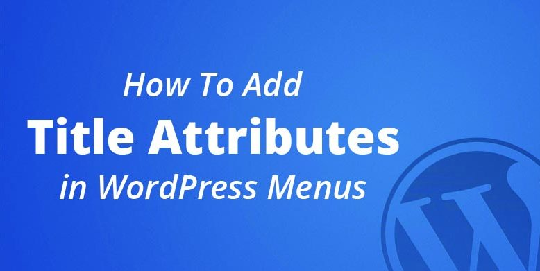 How to Add Title Attribute in WordPress Navigation Menus