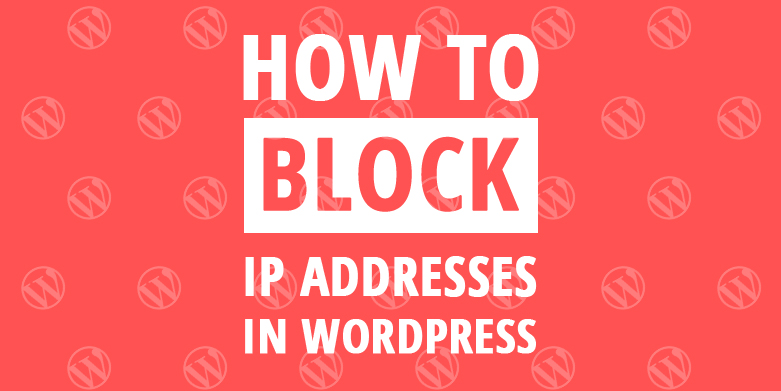 How to Block IP Addresses in WordPress