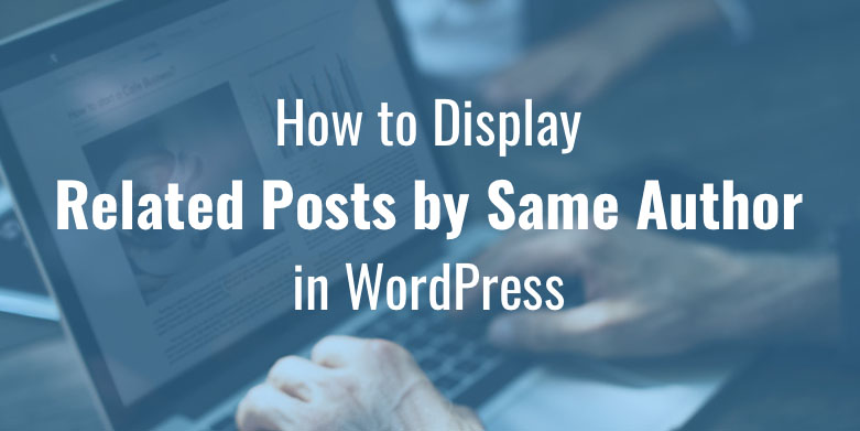 Display Related Posts by the Same Author in WordPress