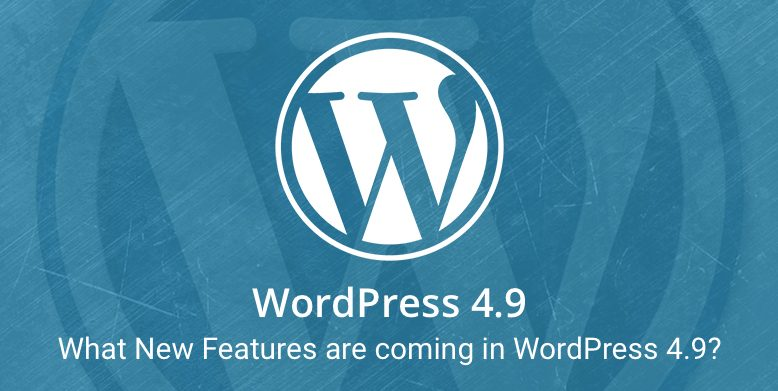 What New Features are coming in WordPress 4.9?