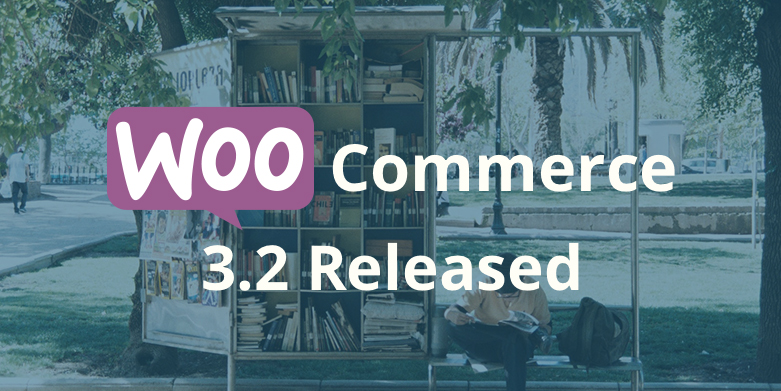 WooCommerce 3.2 Released with New Features and Improvements