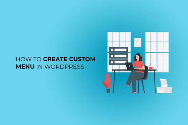 How to Create Custom Menus in WordPress