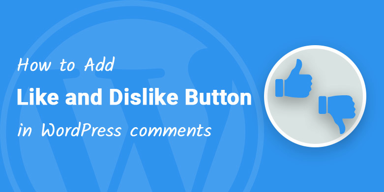 How to Add Like and Dislike Button in WordPress Comments