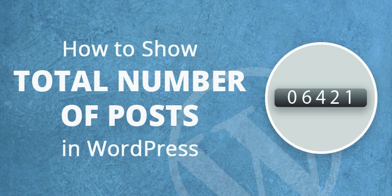 How to Show the Total Number of Posts in WordPress