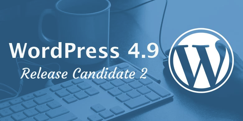 WordPress 4.9 Release Candidate 2 Available for Testing