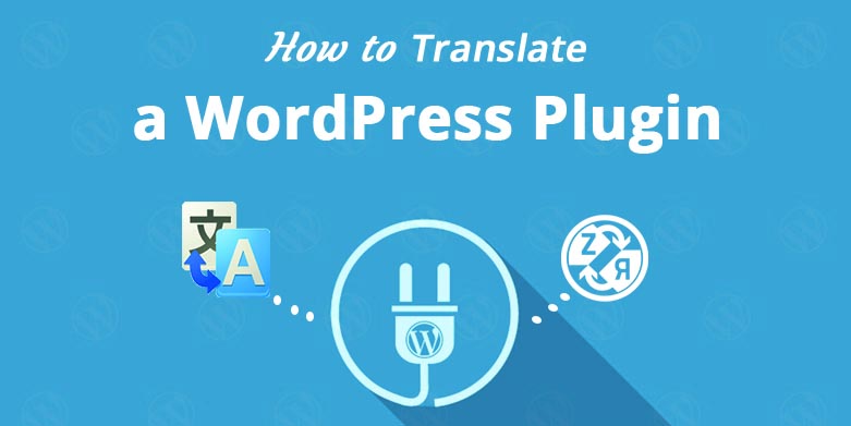 How to Translate a WordPress Plugin in Your Language.