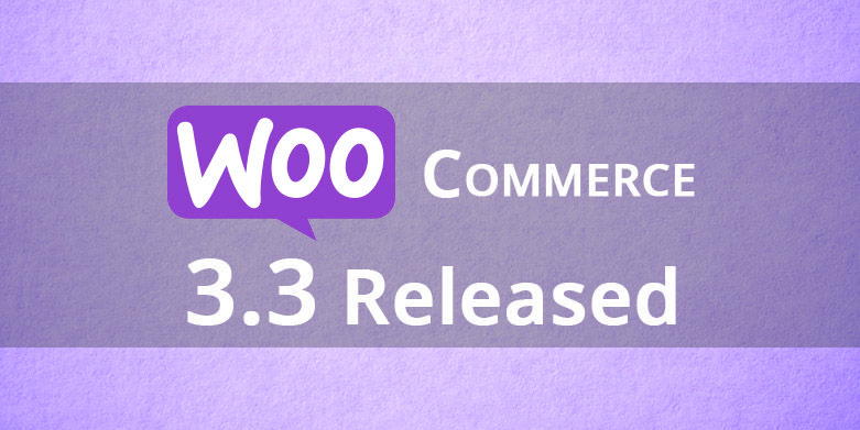 WooCommerce 3.3 Released with Major Improvements
