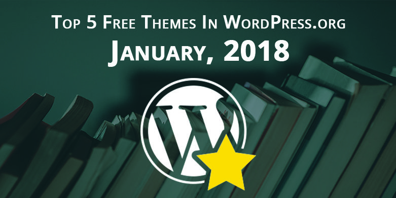 Top 5 Free Themes in WordPress.org—January 2018