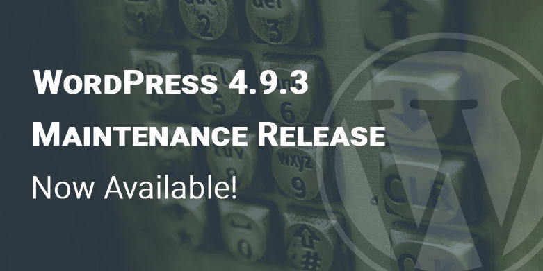 WordPress 4.9.3 Maintenance Release Now Available!